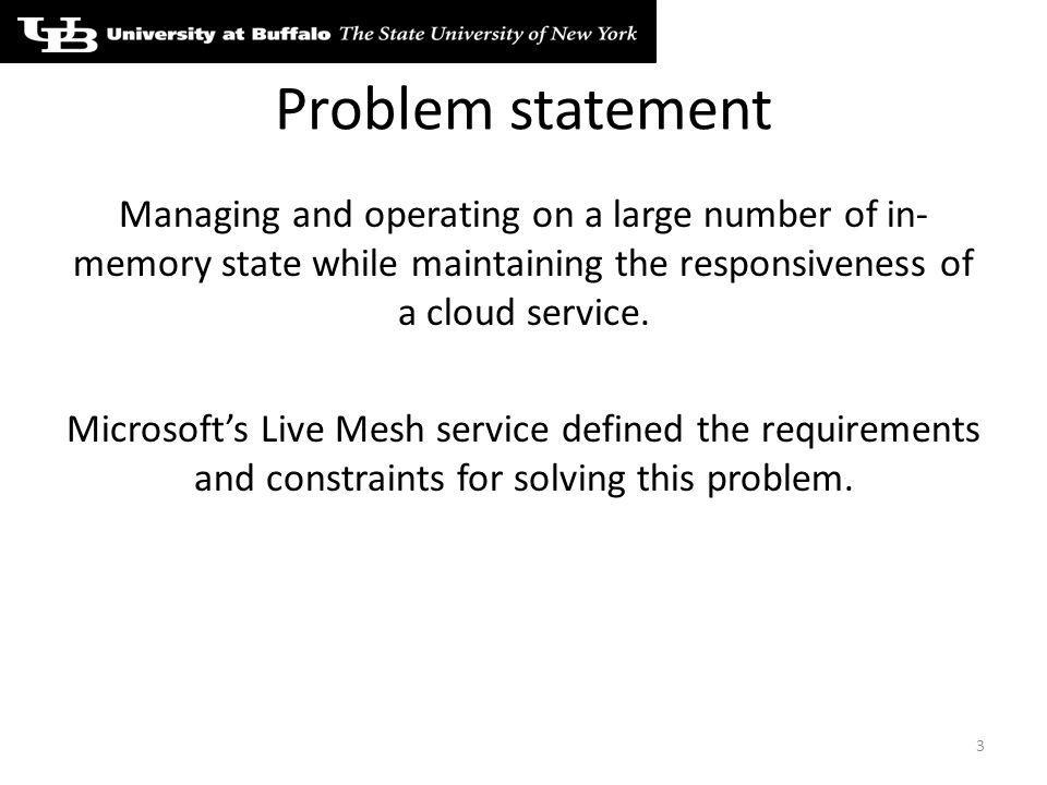 Problem statement Managing and operating on a large number of in- memory state while maintaining the responsiveness of a cloud service.