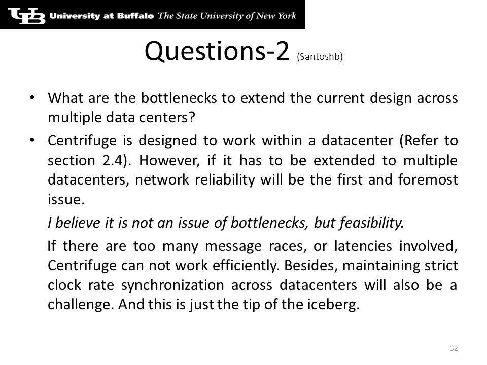 Questions-2 (Santoshb) What are the bottlenecks to extend the current design across multiple data centers.