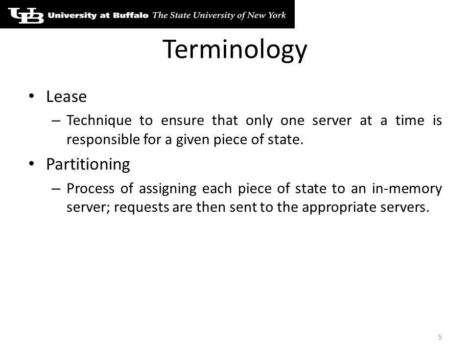 Terminology Lease – Technique to ensure that only one server at a time is responsible for a given piece of state.