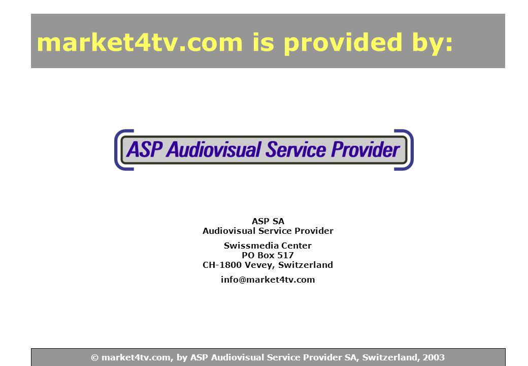 © ASP Audiovisual Service Provider SA, Switzerland, 2003 © market4tv.com, by ASP Audiovisual Service Provider SA, Switzerland, 2003 market4tv.com is p