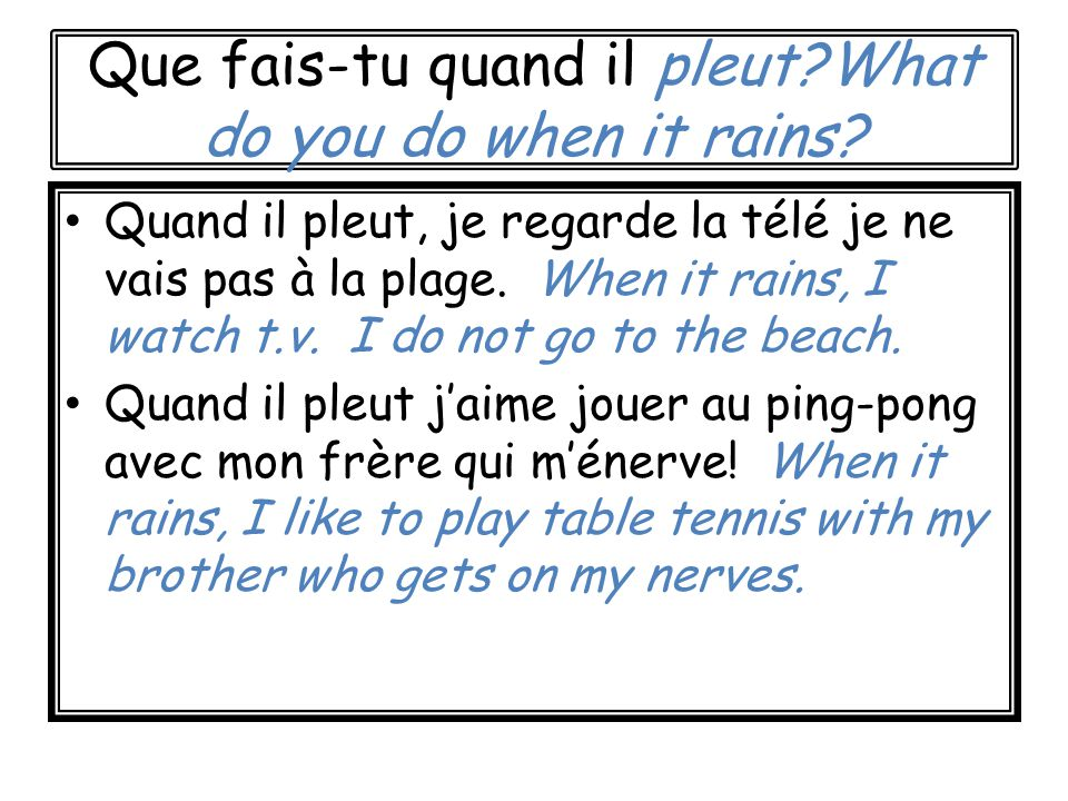Que fais-tu quand il pleut What do you do when it rains.