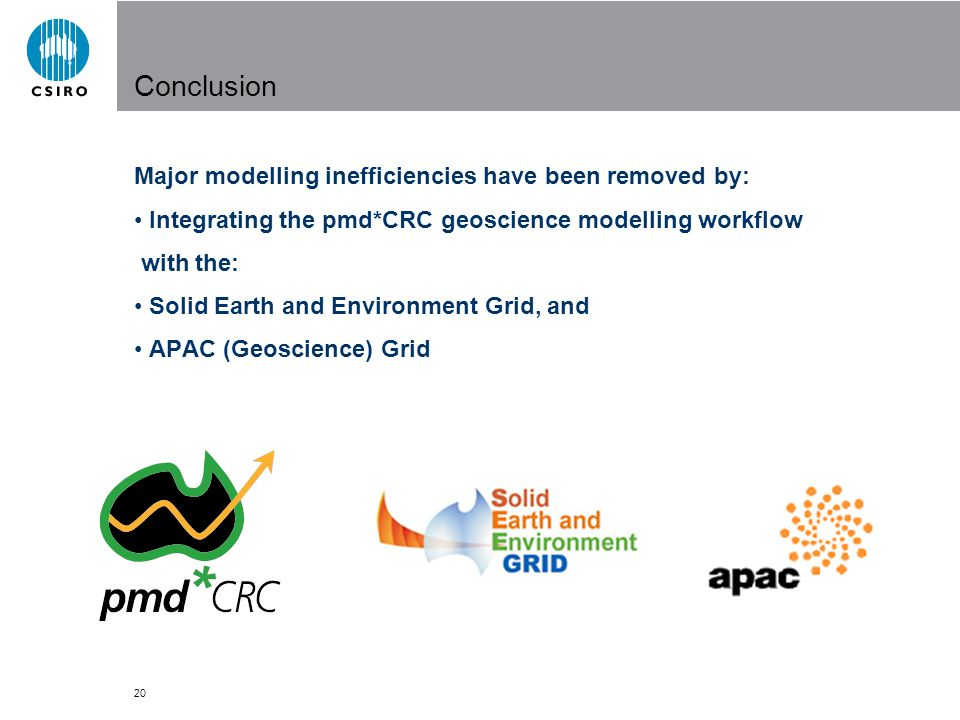 20 Conclusion Major modelling inefficiencies have been removed by: Integrating the pmd*CRC geoscience modelling workflow with the: Solid Earth and Environment Grid, and APAC (Geoscience) Grid