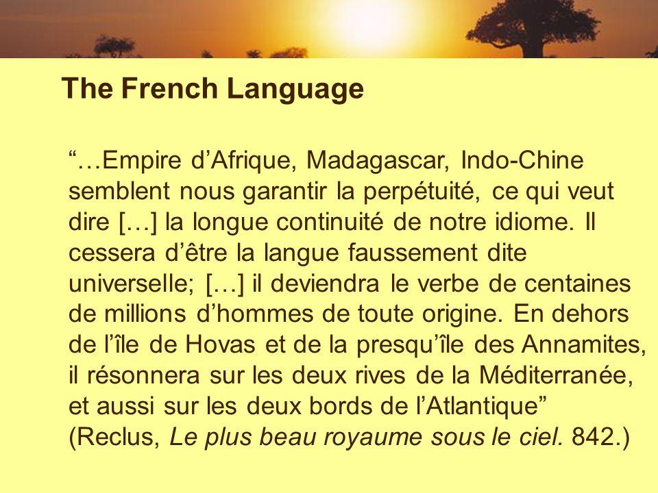 …Empire dAfrique, Madagascar, Indo-Chine semblent nous garantir la perpétuité, ce qui veut dire […] la longue continuité de notre idiome.