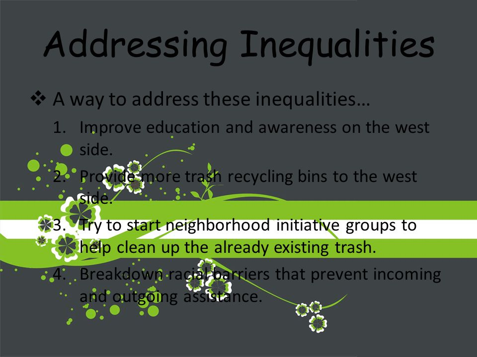 Addressing Inequalities A way to address these inequalities… 1.Improve education and awareness on the west side.