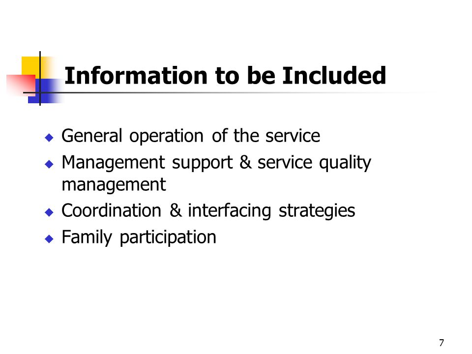 7 Information to be Included General operation of the service Management support & service quality management Coordination & interfacing strategies Family participation
