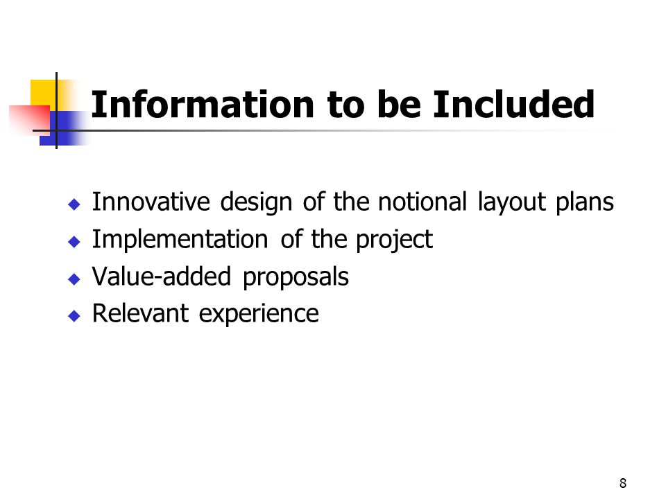 8 Information to be Included Innovative design of the notional layout plans Implementation of the project Value-added proposals Relevant experience