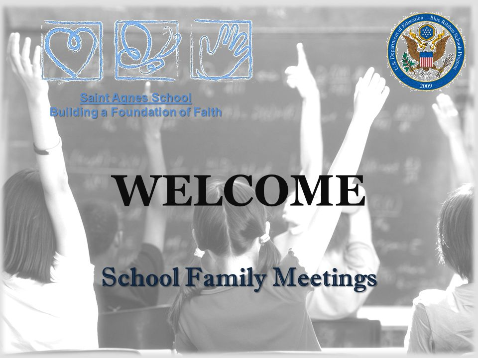 WELCOME School Family Meetings Saint Agnes School Building a Foundation of Faith