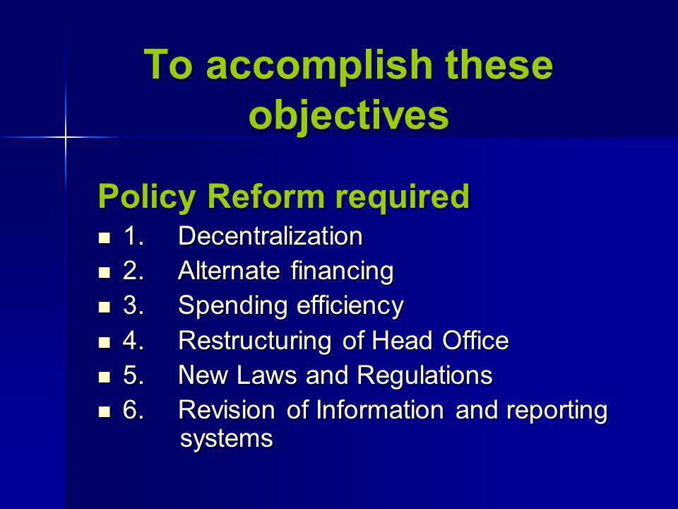 To accomplish these objectives To accomplish these objectives Policy Reform required 1.
