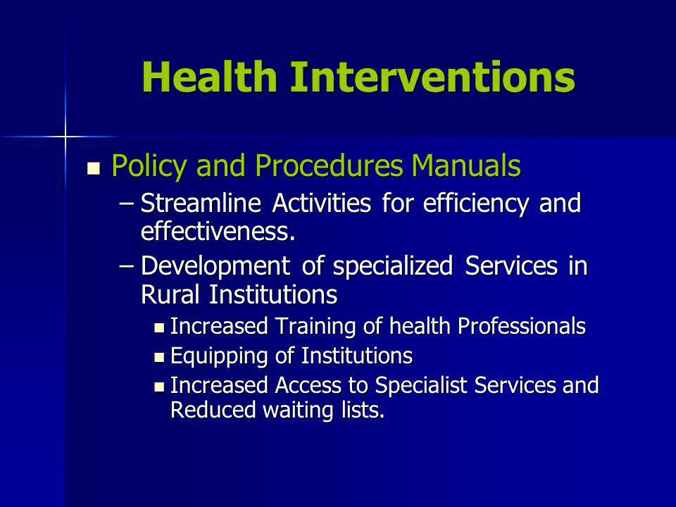 Health Interventions Policy and Procedures Manuals Policy and Procedures Manuals –Streamline Activities for efficiency and effectiveness.