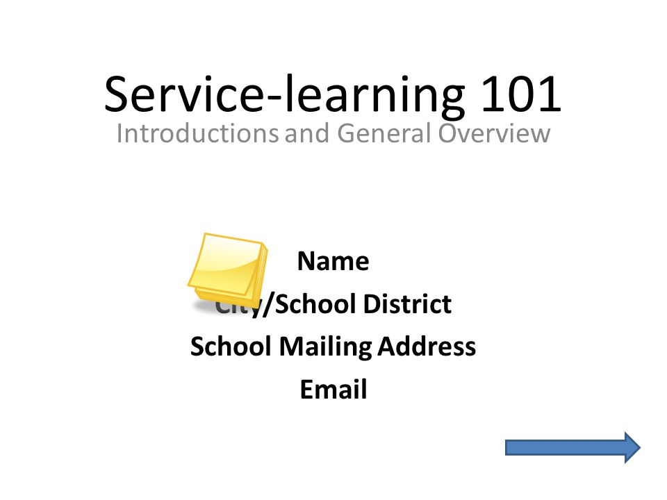 Service-learning 101 Introductions and General Overview Name City/School District School Mailing Address Email Regional Centers