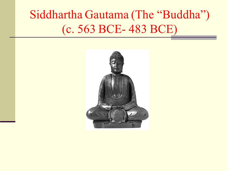 Siddhartha Gautama (The Buddha) (c. 563 BCE- 483 BCE)