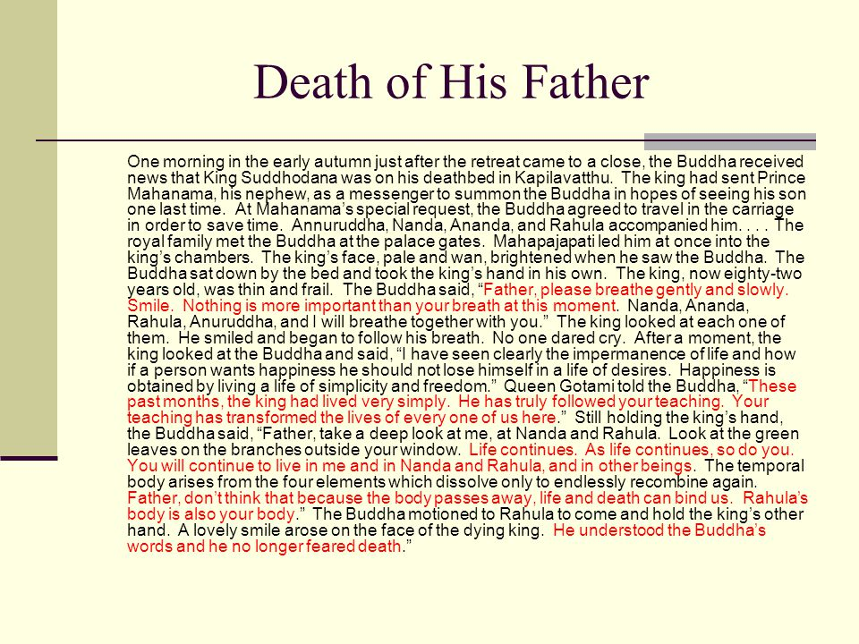 Death of His Father One morning in the early autumn just after the retreat came to a close, the Buddha received news that King Suddhodana was on his d