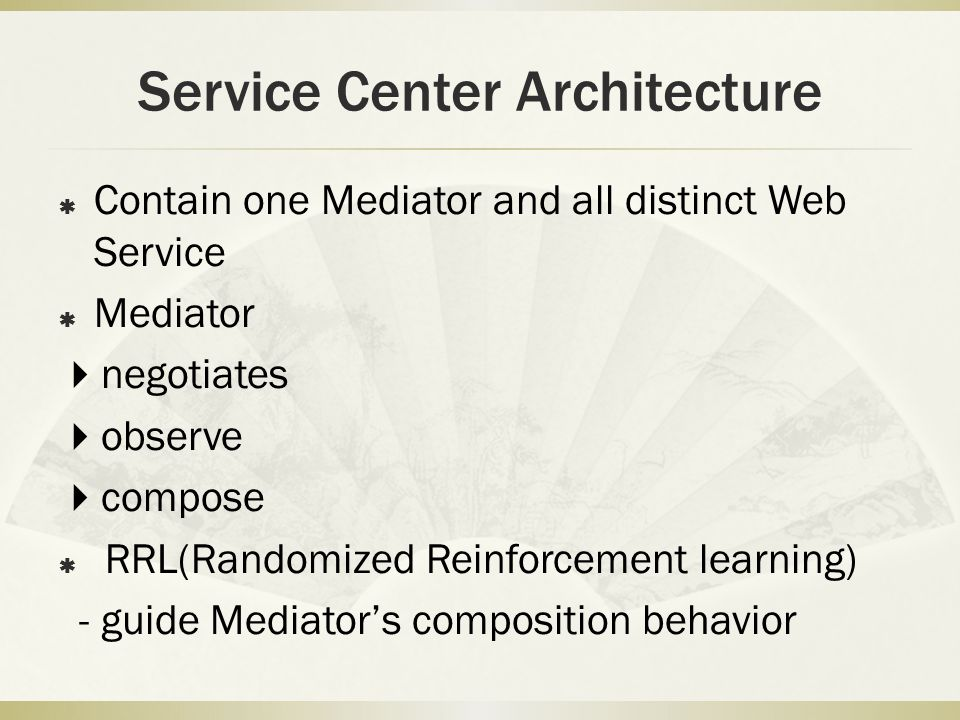 Service Center Architecture Contain one Mediator and all distinct Web Service Mediator negotiates observe compose RRL(Randomized Reinforcement learning) - guide Mediators composition behavior