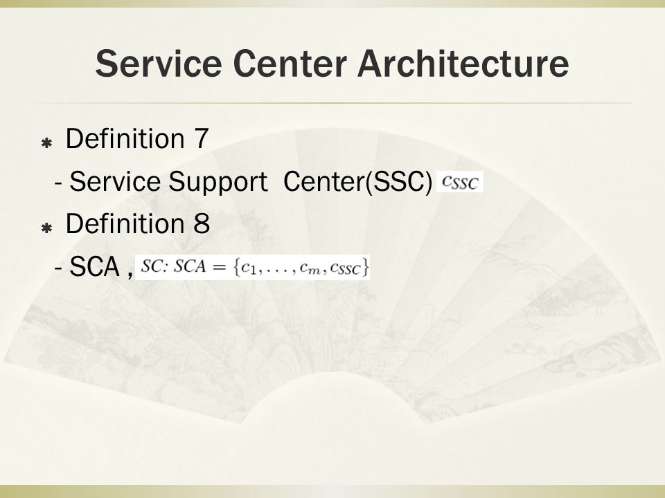 Service Center Architecture Definition 7 - Service Support Center(SSC) Definition 8 - SCA,