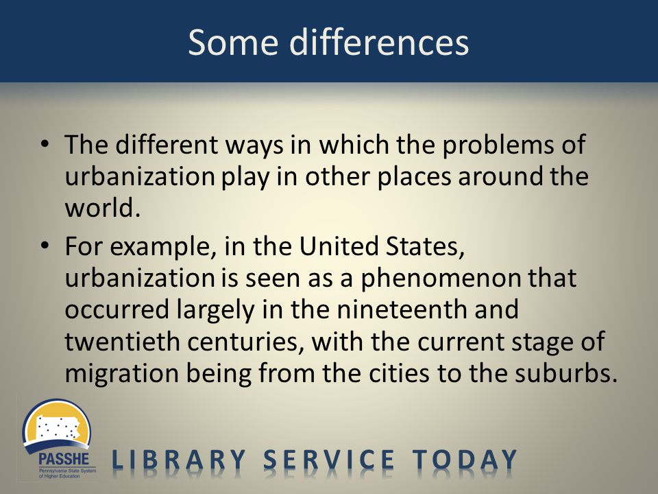 The different ways in which the problems of urbanization play in other places around the world. For example, in the United States, urbanization is see