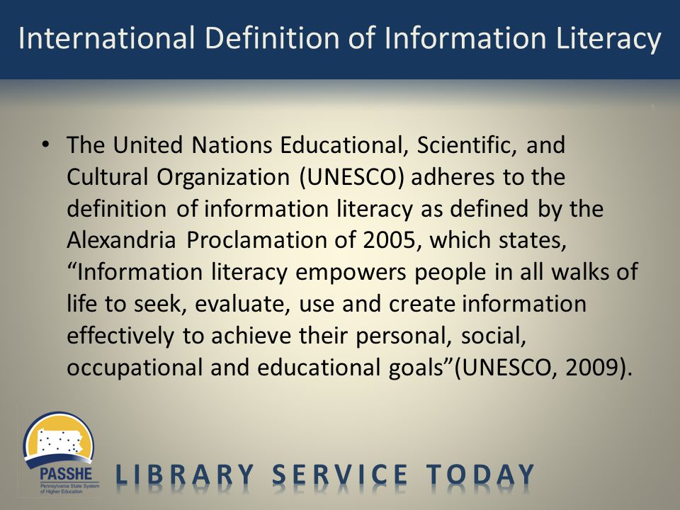 The United Nations Educational, Scientific, and Cultural Organization (UNESCO) adheres to the definition of information literacy as defined by the Ale