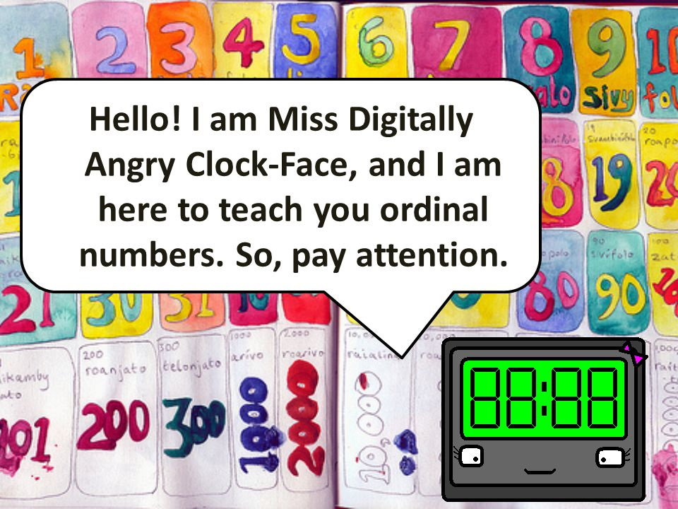 With Miss Digitally Angry Clock-Face Handy Ordinal Numbers
