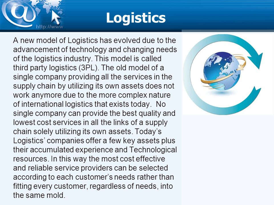 Logistics A new model of Logistics has evolved due to the advancement of technology and changing needs of the logistics industry.