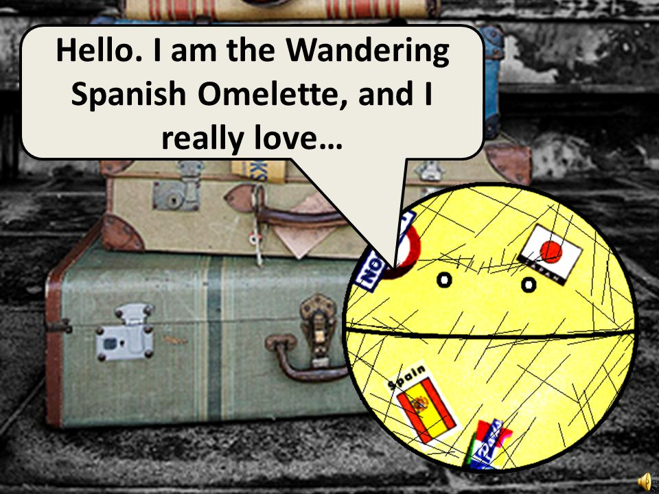 Hello. I am the Wandering Spanish Omelette, and I really love…