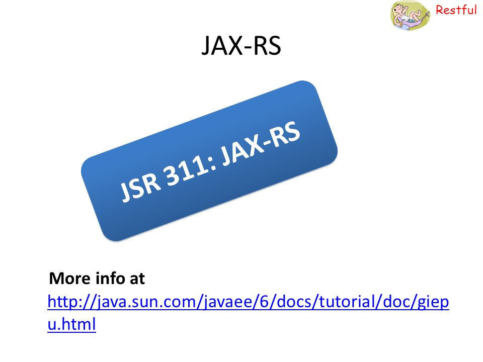 Restful JAX-RS More info at http://java.sun.com/javaee/6/docs/tutorial/doc/giep u.html http://java.sun.com/javaee/6/docs/tutorial/doc/giep u.html JSR