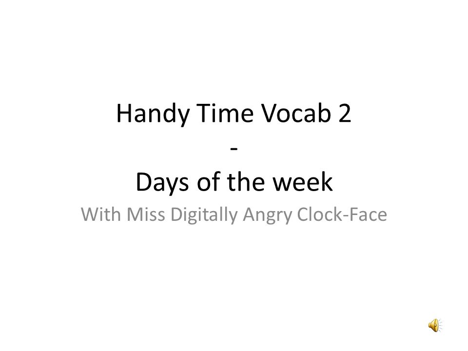 Handy Time Vocab 2 - Days of the week With Miss Digitally Angry Clock-Face