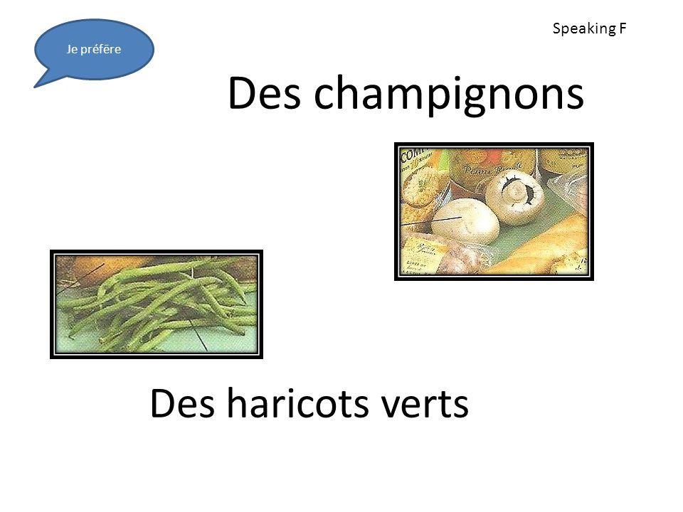 Des haricots verts Des champignons Je préfēre Speaking F
