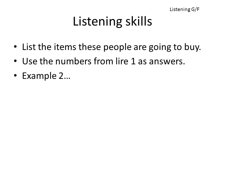 Listening skills List the items these people are going to buy.