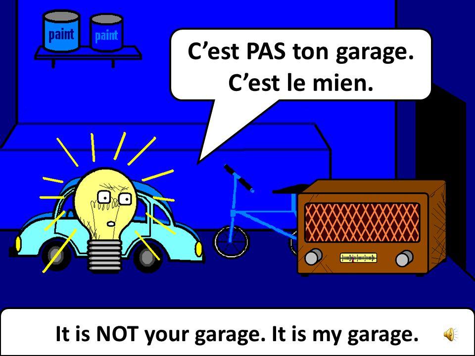 Repeat after me. This is my garage. Répétez après moi. Voici mon garage.