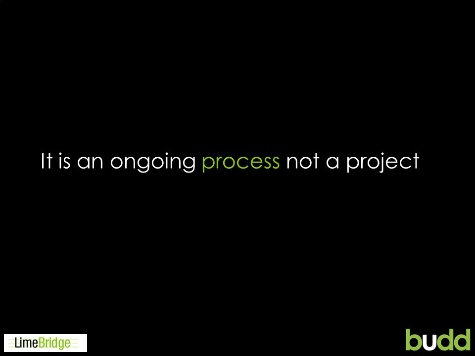 It is an ongoing process not a project