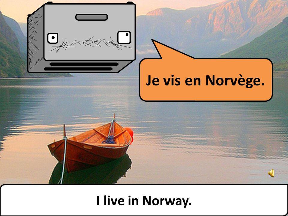 Je vis en Norvège. I live in Norway.