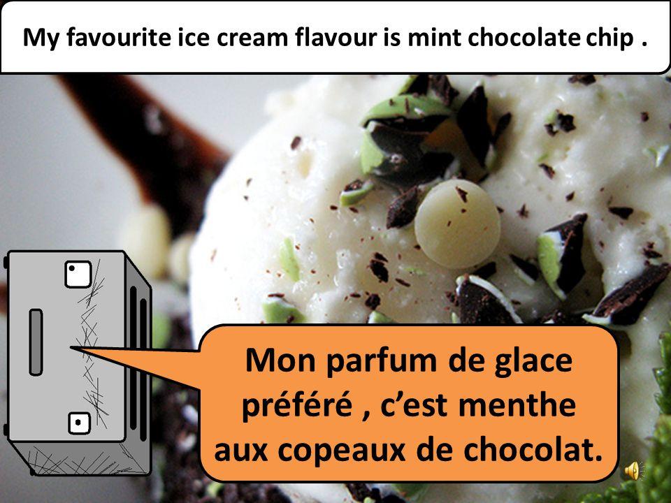 Mon parfum de glace préféré, cest menthe aux copeaux de chocolat.