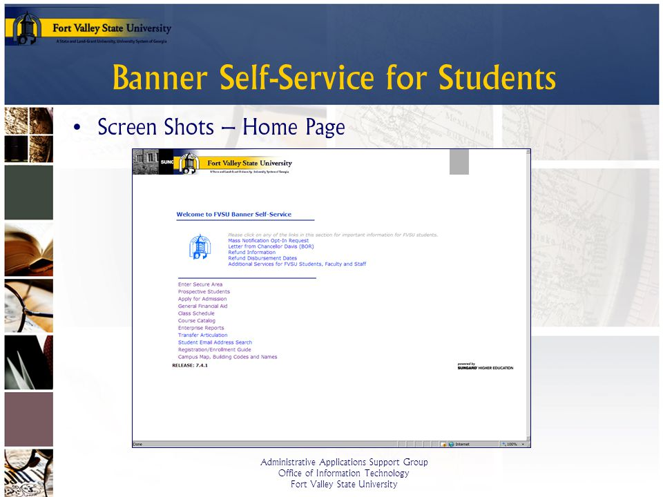 Administrative Applications Support Group Office of Information Technology Fort Valley State University Banner Self-Service for Students Screen Shots – Home Page