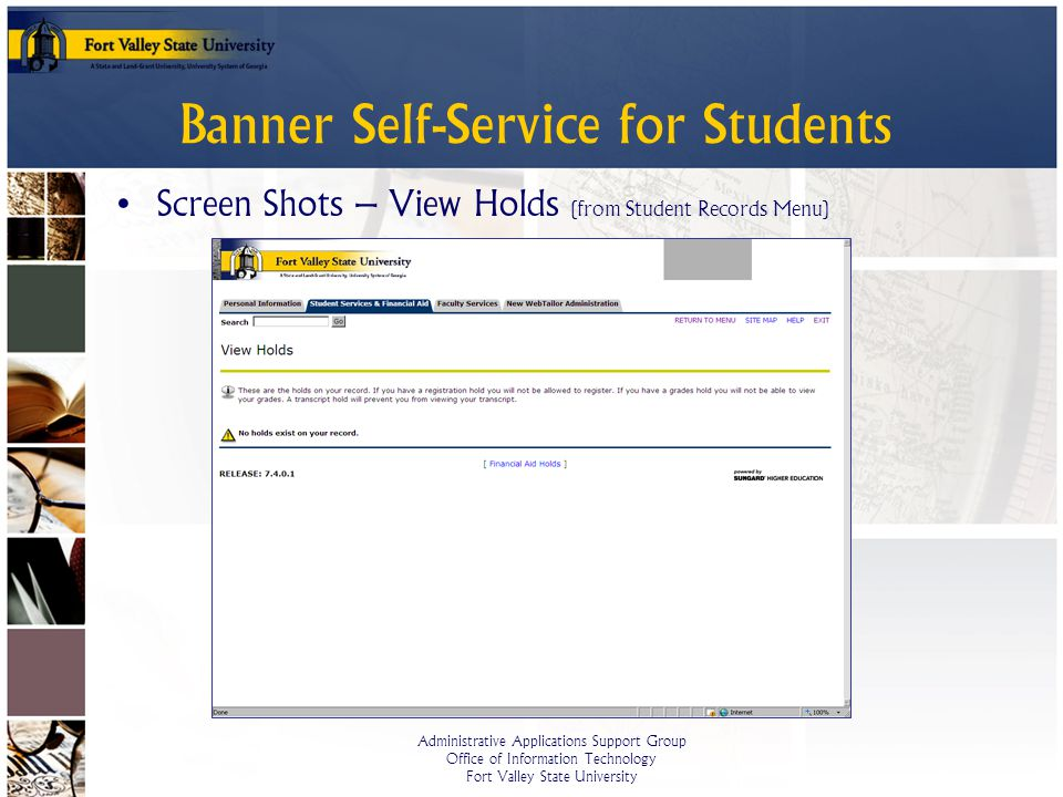 Administrative Applications Support Group Office of Information Technology Fort Valley State University Banner Self-Service for Students Screen Shots – View Holds (from Student Records Menu)