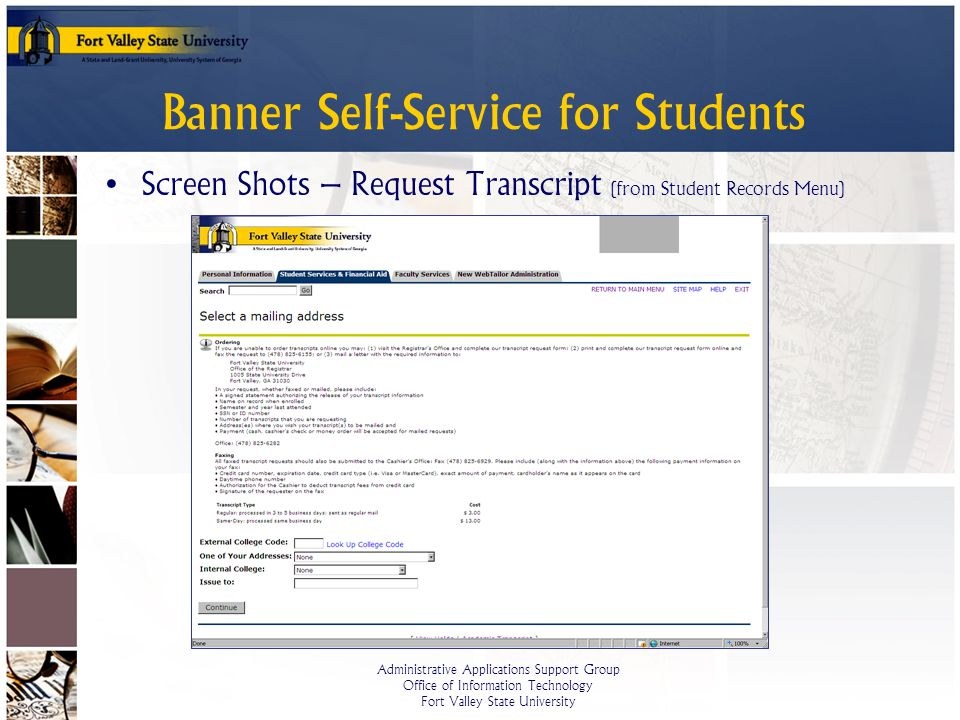 Administrative Applications Support Group Office of Information Technology Fort Valley State University Banner Self-Service for Students Screen Shots – Request Transcript (from Student Records Menu)