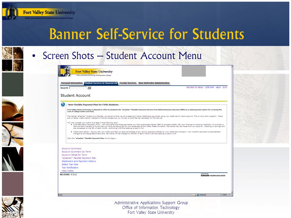 Administrative Applications Support Group Office of Information Technology Fort Valley State University Banner Self-Service for Students Screen Shots – Student Account Menu