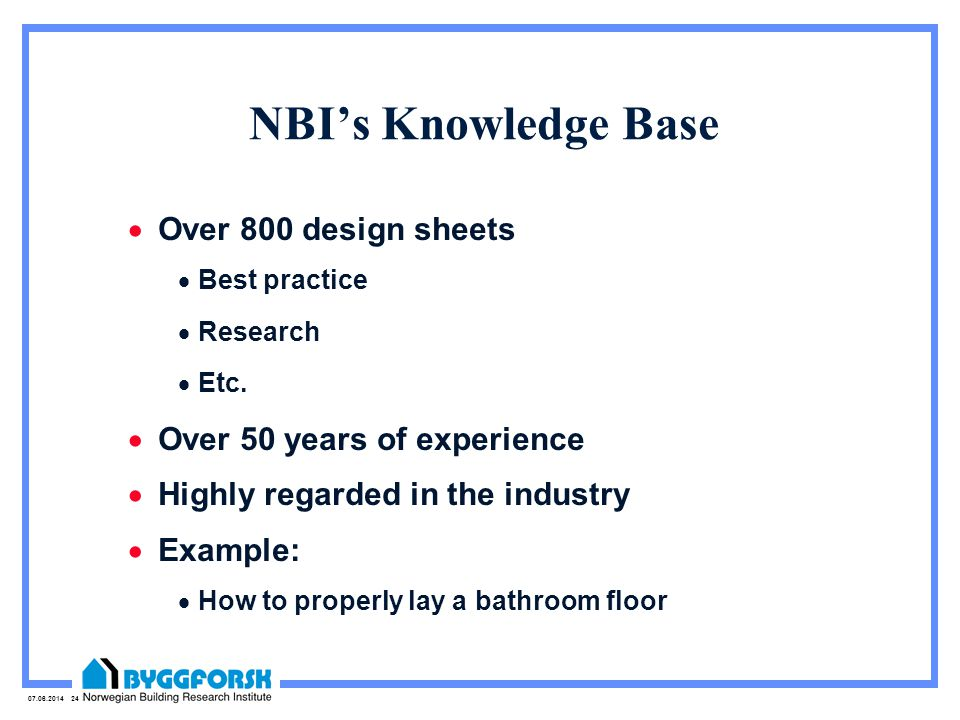 07.06.2014 24 NBIs Knowledge Base Over 800 design sheets Best practice Research Etc.