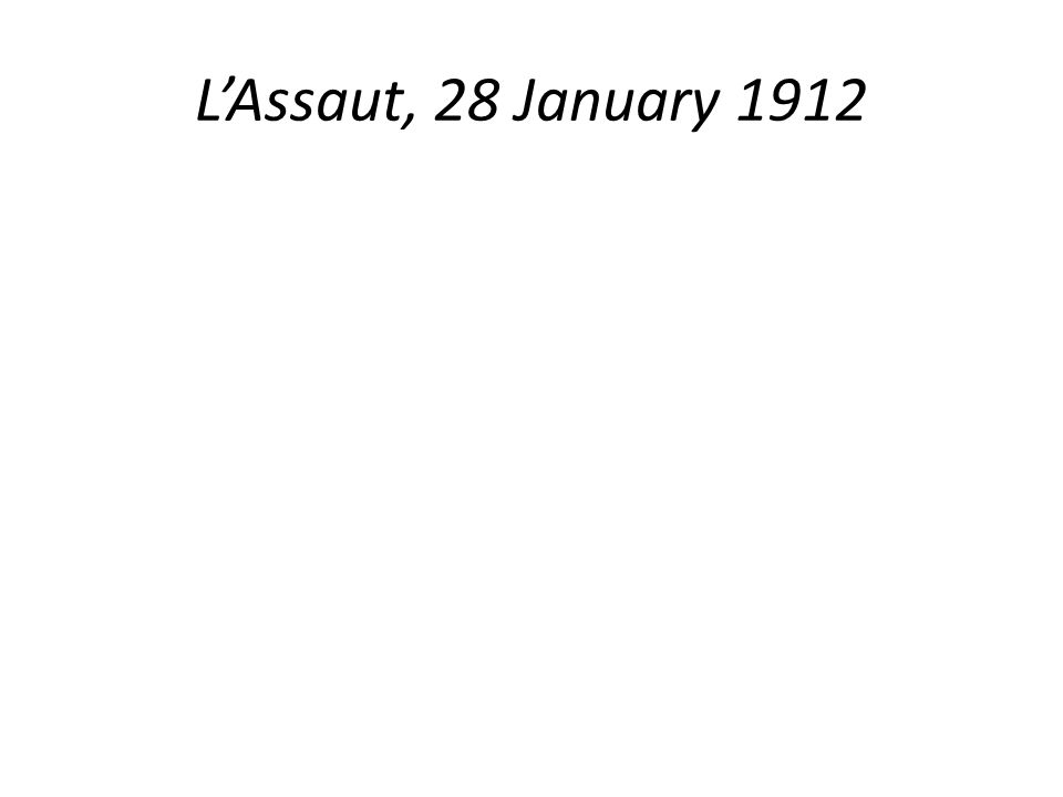 LAssaut, 28 January 1912