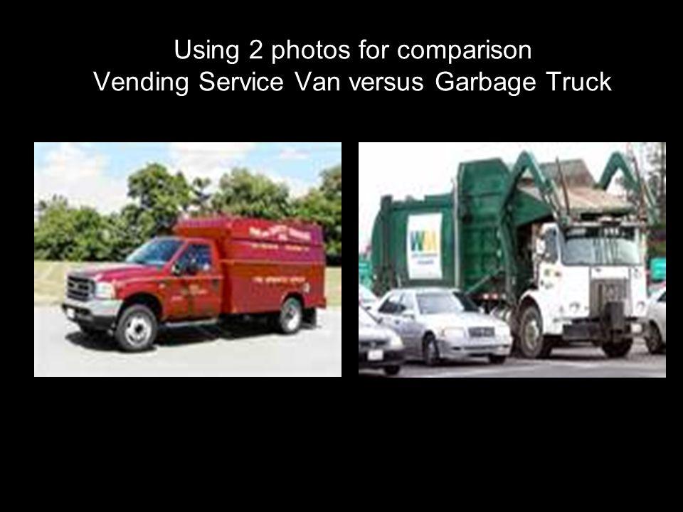 Using 2 photos for comparison Vending Service Van versus Garbage Truck
