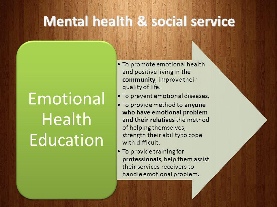 To promote emotional health and positive living in the community, improve their quality of life.