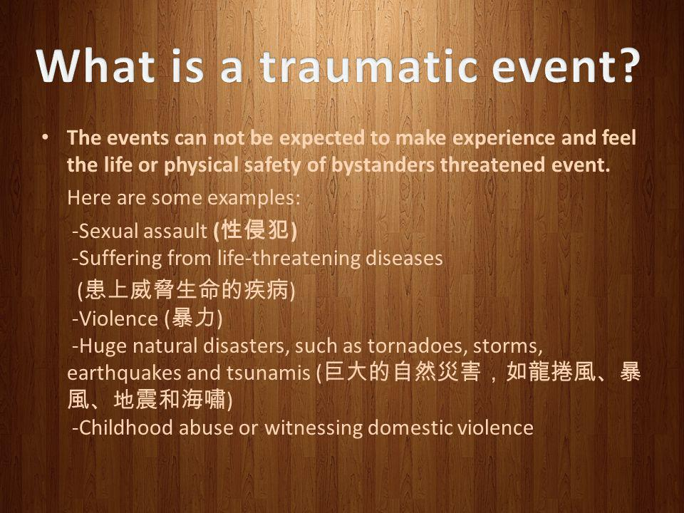 The events can not be expected to make experience and feel the life or physical safety of bystanders threatened event.