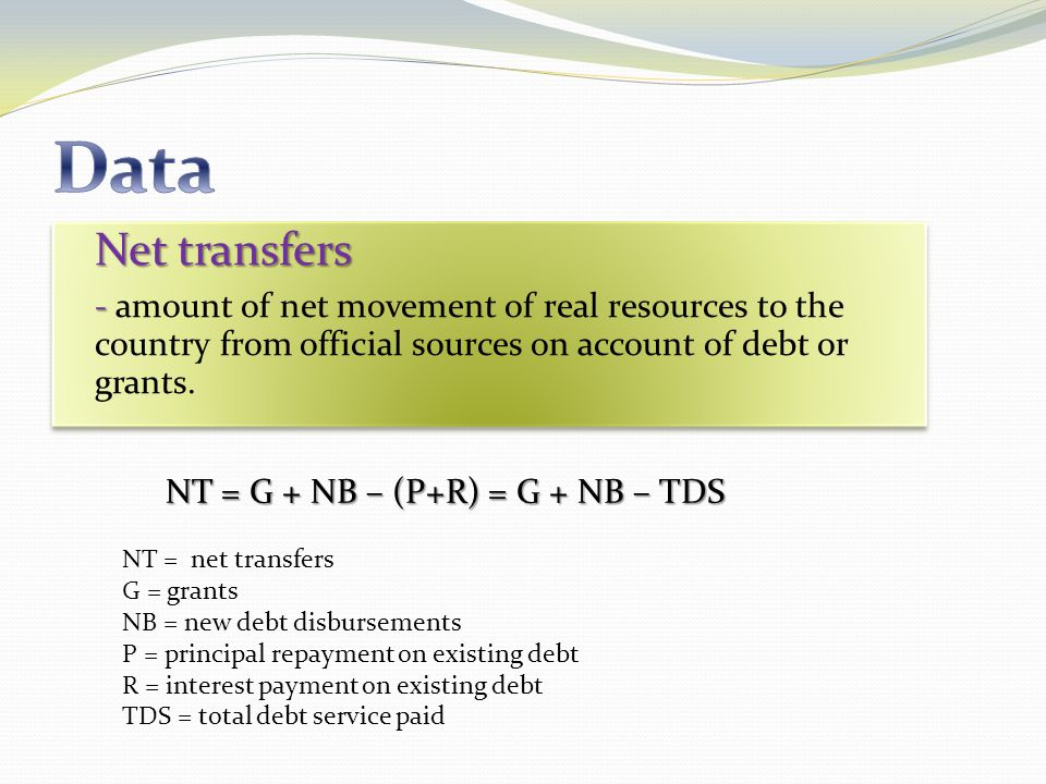 Net transfers - - amount of net movement of real resources to the country from official sources on account of debt or grants.
