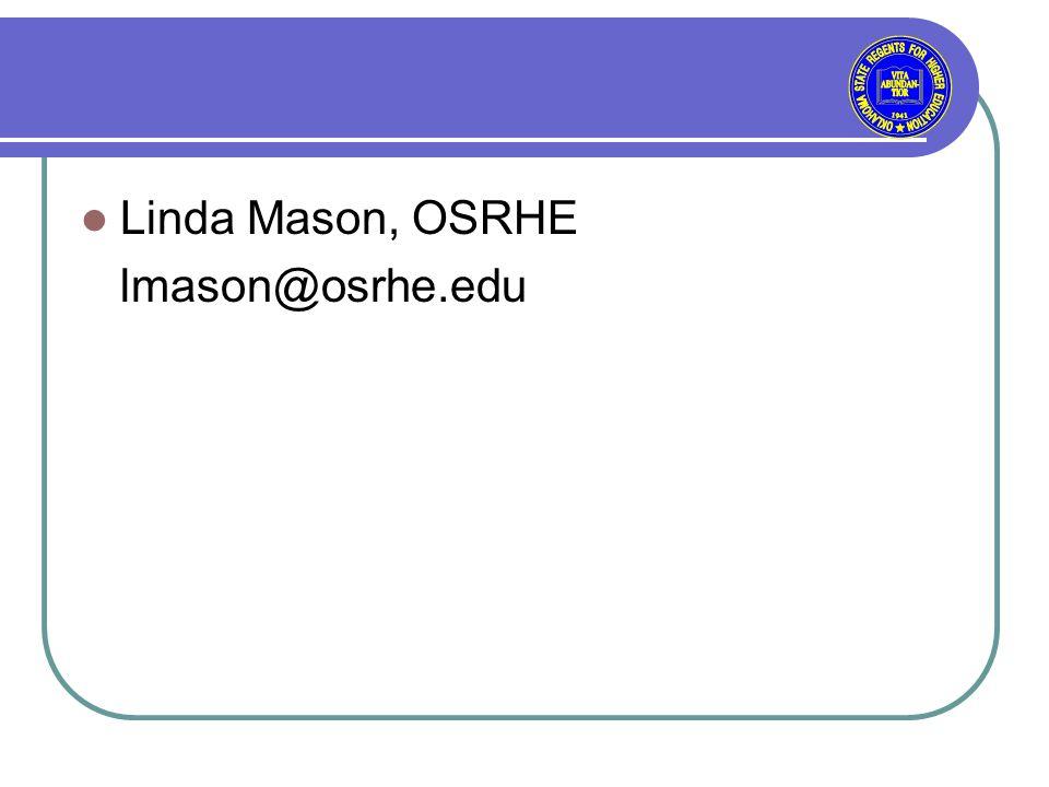 Linda Mason, OSRHE lmason@osrhe.edu