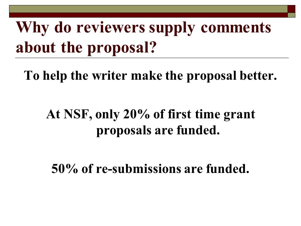 Why do reviewers supply comments about the proposal.