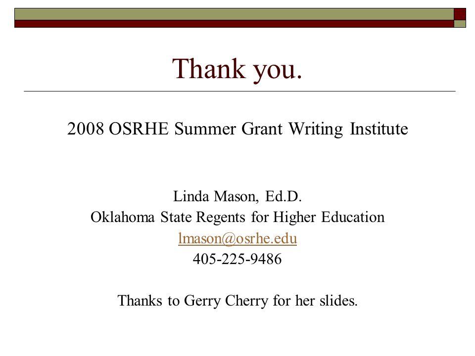 Thank you. 2008 OSRHE Summer Grant Writing Institute Linda Mason, Ed.D. Oklahoma State Regents for Higher Education lmason@osrhe.edu 405-225-9486 Than
