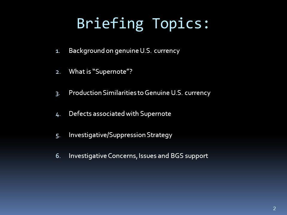 Briefing Topics: 1.Background on genuine U.S. currency 2.