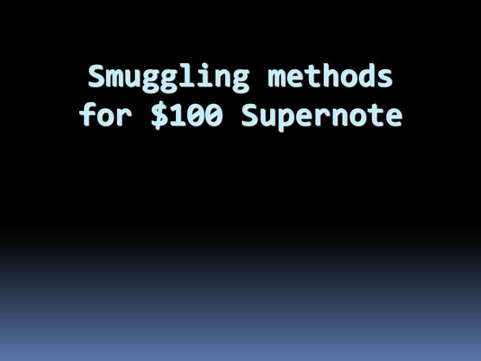 Smuggling methods for $100 Supernote