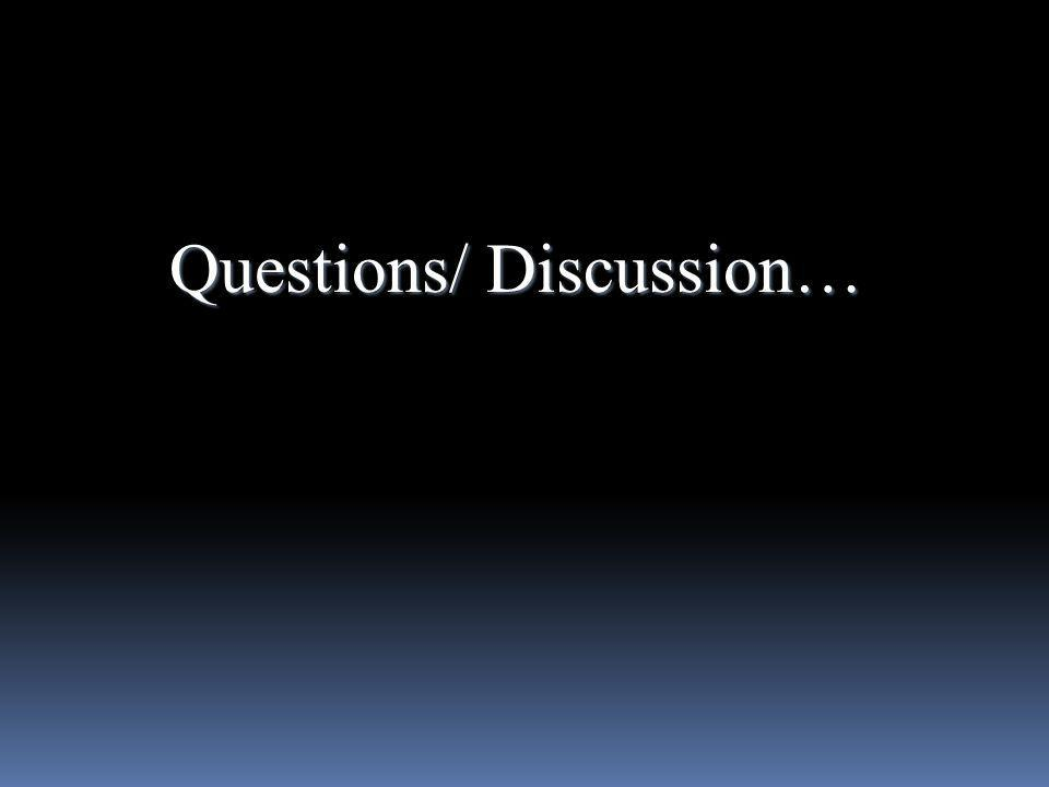 Questions/ Discussion…