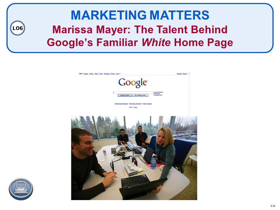 MARKETING MATTERS Marissa Mayer: The Talent Behind Googles Familiar White Home Page LO6 9-46