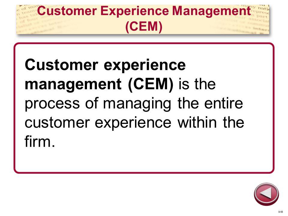 Customer Experience Management (CEM) Customer experience management (CEM) is the process of managing the entire customer experience within the firm. 9