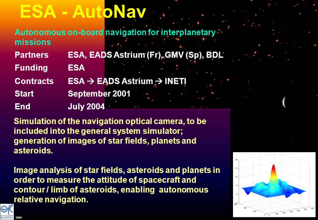 2009 ESA - AutoNav Autonomous on-board navigation for interplanetary missions PartnersESA, EADS Astrium (Fr), GMV (Sp), BDL FundingESA ContractsESA EA